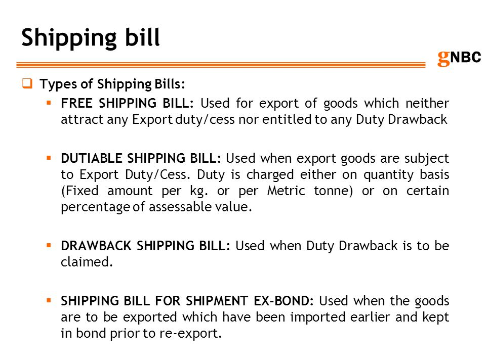 g NBC Shipping bill Types of Shipping Bills: FREE SHIPPING BILL: Used for export of goods which neither attract any Export duty/cess nor entitled to a