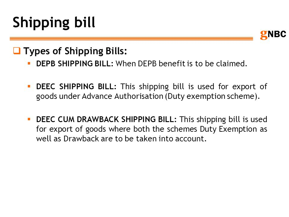 g NBC Shipping bill Types of Shipping Bills: DEPB SHIPPING BILL: When DEPB benefit is to be claimed. DEEC SHIPPING BILL: This shipping bill is used fo