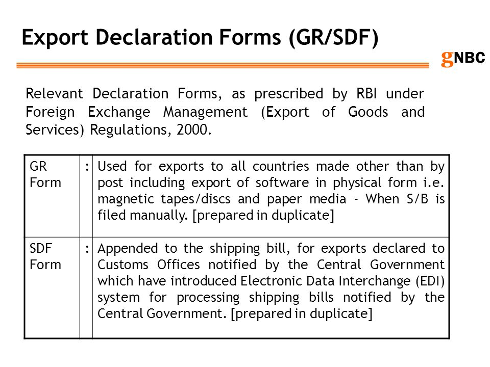 g NBC Export Declaration Forms (GR/SDF) GR Form :Used for exports to all countries made other than by post including export of software in physical fo