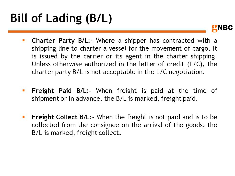 g NBC Bill of Lading (B/L) Charter Party B/L:- Where a shipper has contracted with a shipping line to charter a vessel for the movement of cargo. It i
