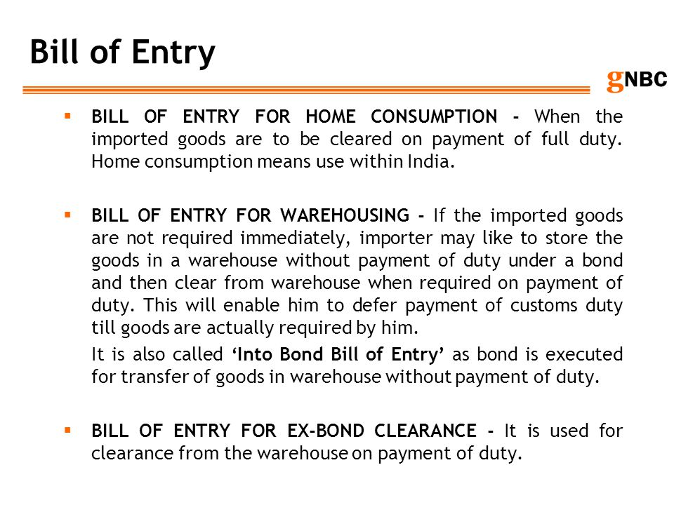 g NBC Bill of Entry BILL OF ENTRY FOR HOME CONSUMPTION - When the imported goods are to be cleared on payment of full duty. Home consumption means use