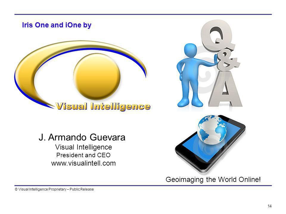 © Visual Intelligence Proprietary – Public Release Visual Intelligence TM, Iris One, iOne, Isis Earth, Isis Sky, ARCA TM, CoCo and DigitalFilm are some of Visual Intelligences (VI) Trade Marked products based and covered under one or more of the following VI US Patents: USP 7,127,348 (System); USP 7,893,957 (ARCA); USP 7,725,258 ( CoCo); USP 7,212,938; USP 6,928,194; USP7,630,579.