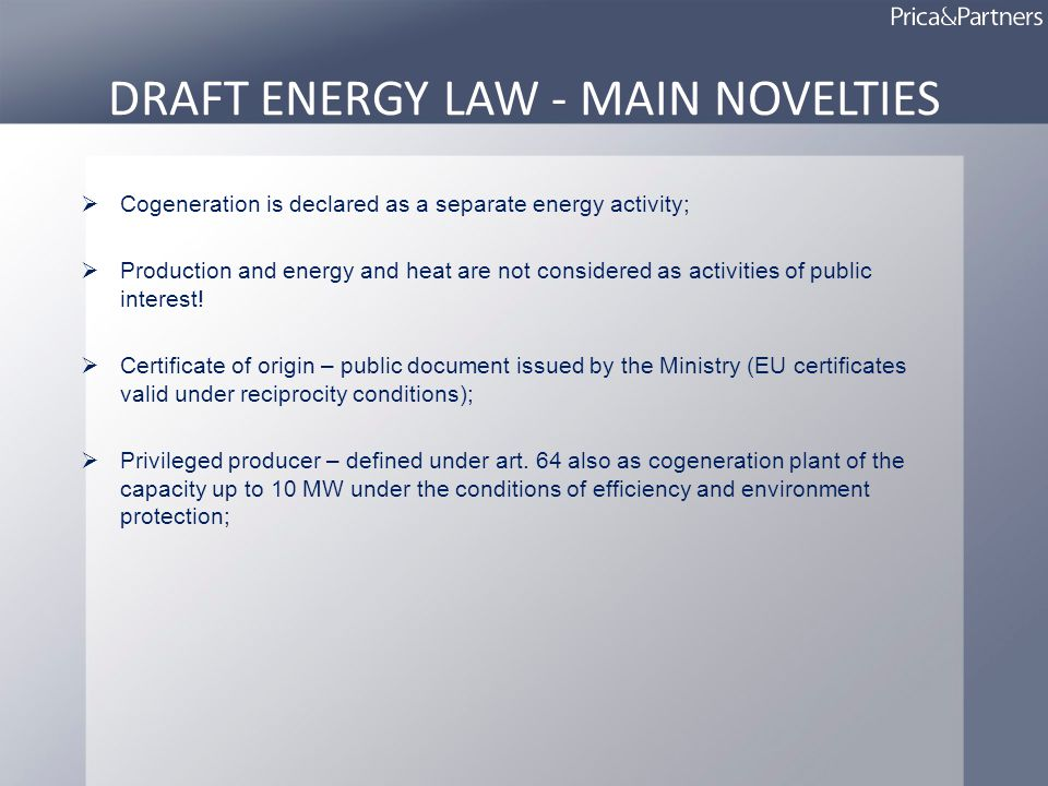 DRAFT ENERGY LAW - MAIN NOVELTIES Cogeneration is declared as a separate energy activity; Production and energy and heat are not considered as activities of public interest.