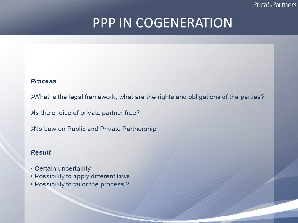 PPP IN COGENERATION Process What is the legal framework, what are the rights and obligations of the parties.