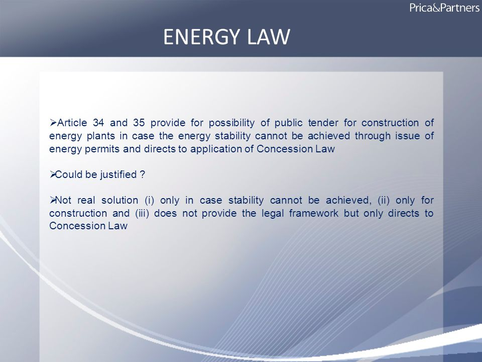 ENERGY LAW Article 34 and 35 provide for possibility of public tender for construction of energy plants in case the energy stability cannot be achieved through issue of energy permits and directs to application of Concession Law Could be justified .