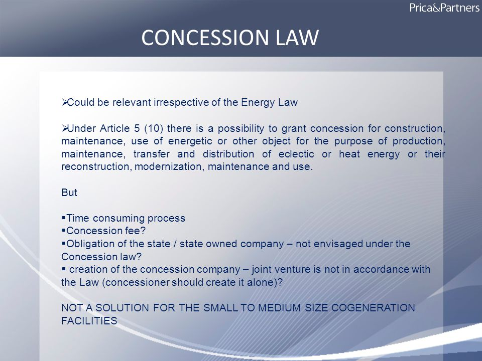 Could be relevant irrespective of the Energy Law Under Article 5 (10) there is a possibility to grant concession for construction, maintenance, use of energetic or other object for the purpose of production, maintenance, transfer and distribution of eclectic or heat energy or their reconstruction, modernization, maintenance and use.