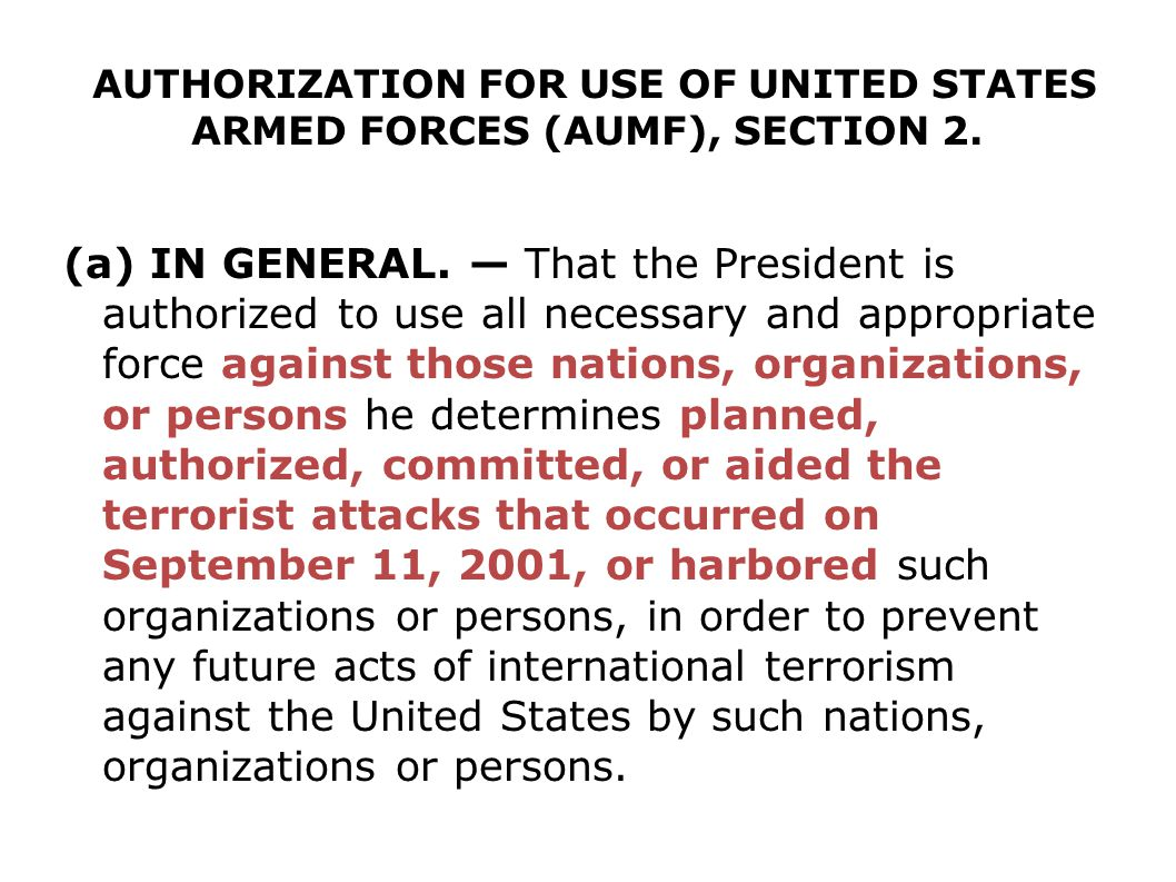 AUTHORIZATION FOR USE OF UNITED STATES ARMED FORCES (AUMF), SECTION 2. (a) IN GENERAL. That the President is authorized to use all necessary and appro
