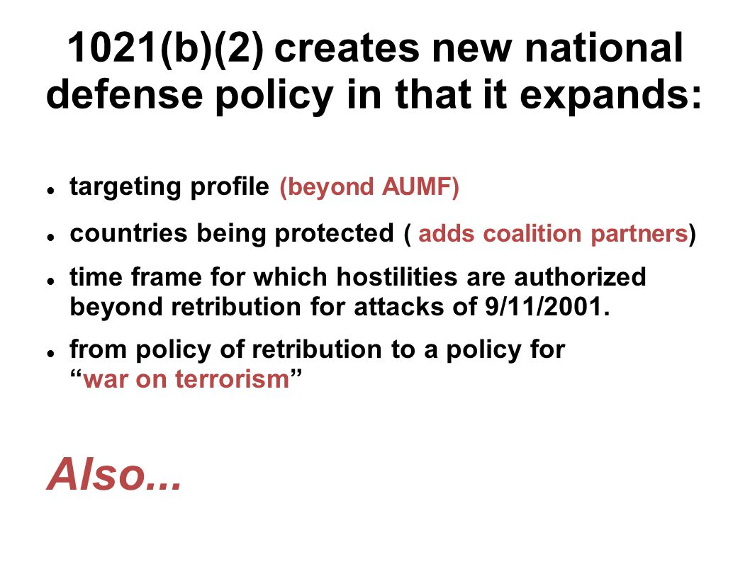 1021(b)(2) creates new national defense policy in that it expands: targeting profile (beyond AUMF) countries being protected ( adds coalition partners