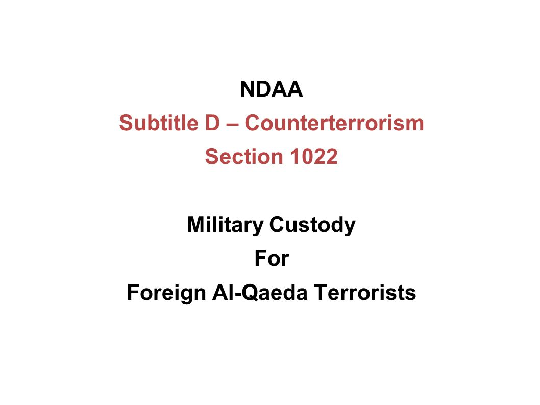NDAA Subtitle D – Counterterrorism Section 1022 Military Custody For Foreign Al-Qaeda Terrorists