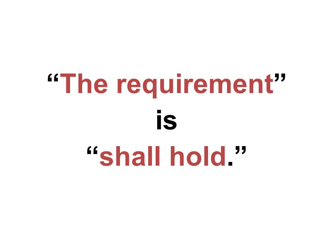 The requirement is shall hold.