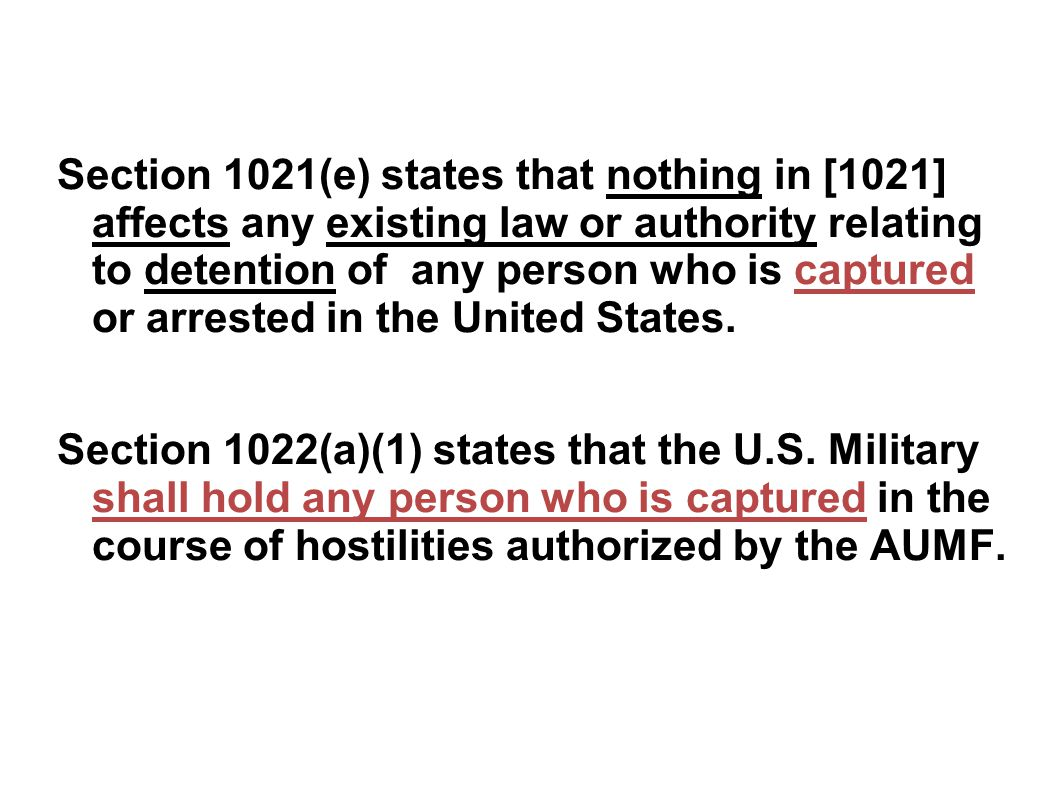 Section 1021(e) states that nothing in [1021] affects any existing law or authority relating to detention of any person who is captured or arrested in the United States.