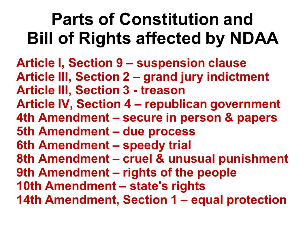Parts of Constitution and Bill of Rights affected by NDAA Article I, Section 9 – suspension clause Article III, Section 2 – grand jury indictment Arti