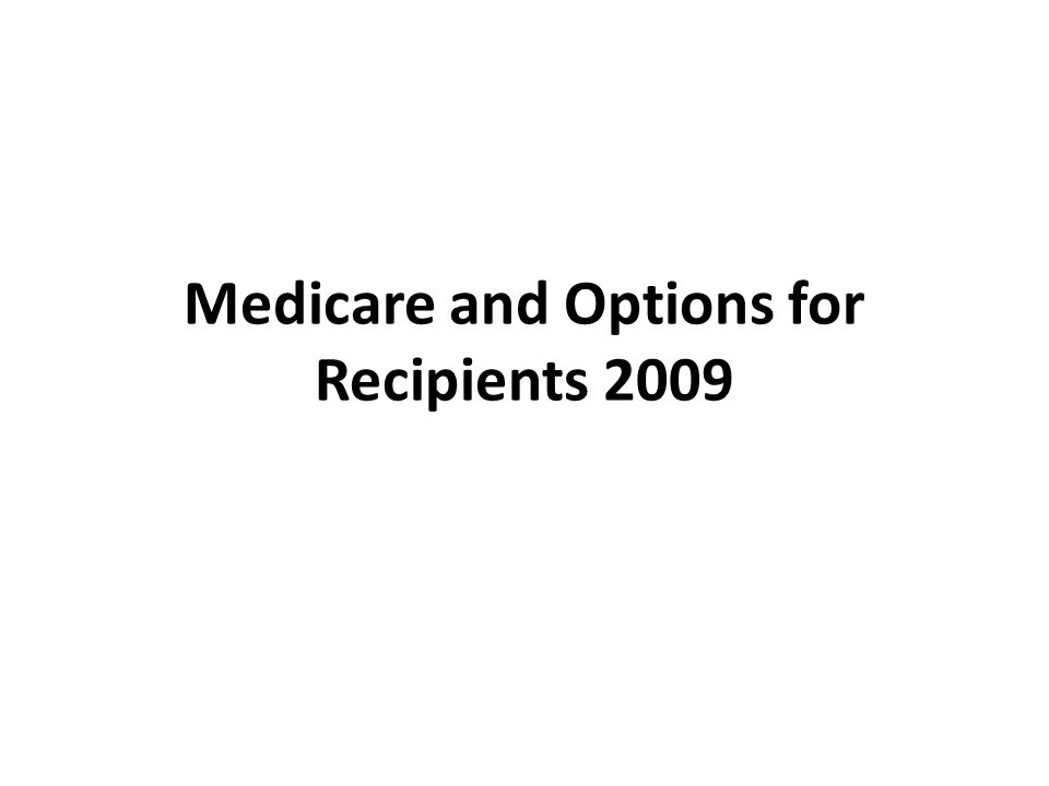 Medicare and Options for Recipients 2009