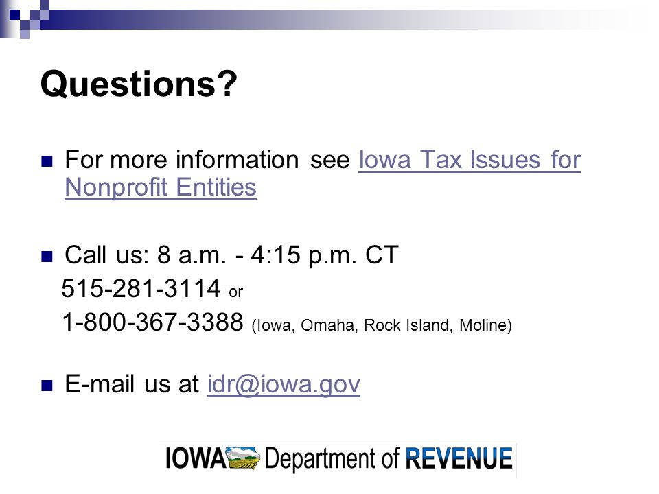 Questions? For more information see Iowa Tax Issues for Nonprofit EntitiesIowa Tax Issues for Nonprofit Entities Call us: 8 a.m. - 4:15 p.m. CT 515-28