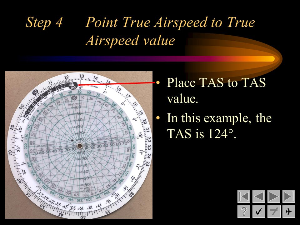 Step 4 Point True Airspeed to True Airspeed value Place TAS to TAS value. In this example, the TAS is 124°.