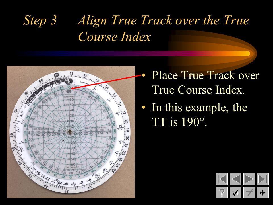Step 3 Align True Track over the True Course Index Place True Track over True Course Index. In this example, the TT is 190°.