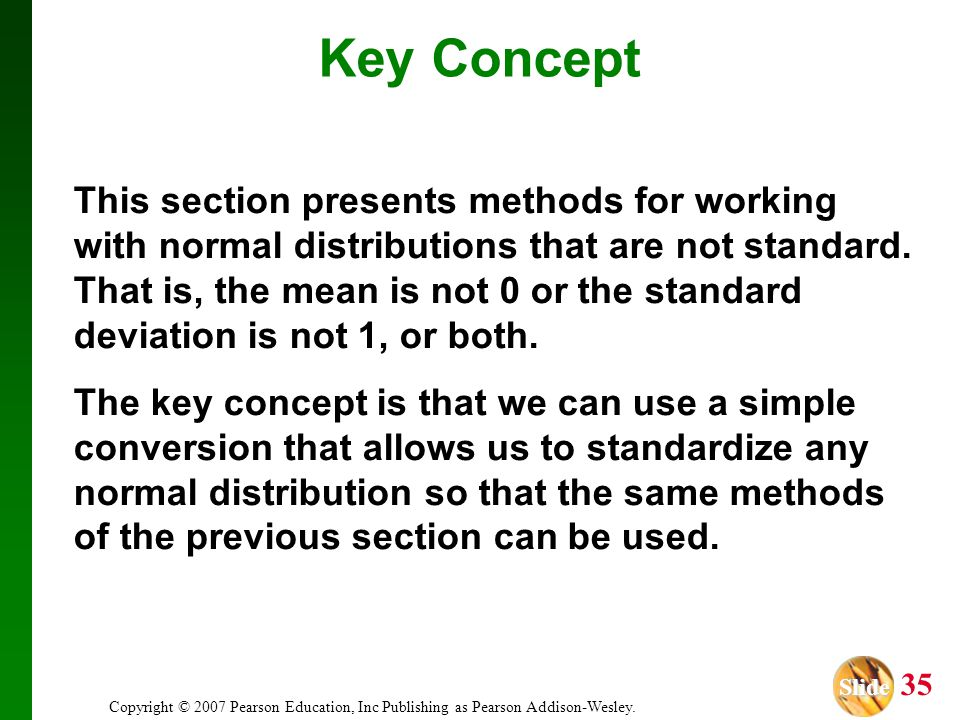 Slide Slide 35 Copyright © 2007 Pearson Education, Inc Publishing as Pearson Addison-Wesley. Key Concept This section presents methods for working wit