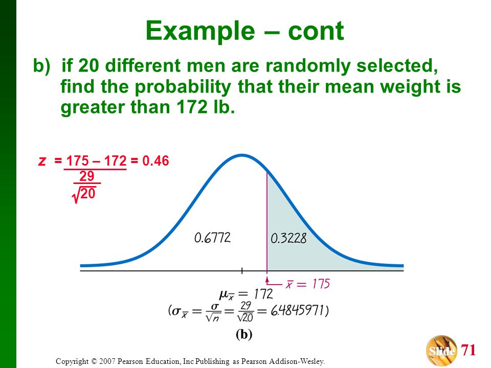 Slide Slide 71 Copyright © 2007 Pearson Education, Inc Publishing as Pearson Addison-Wesley. b) if 20 different men are randomly selected, find the pr