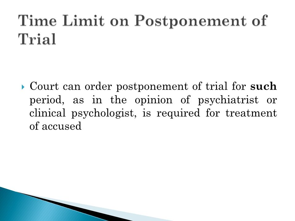 Court can order postponement of trial for such period, as in the opinion of psychiatrist or clinical psychologist, is required for treatment of accuse