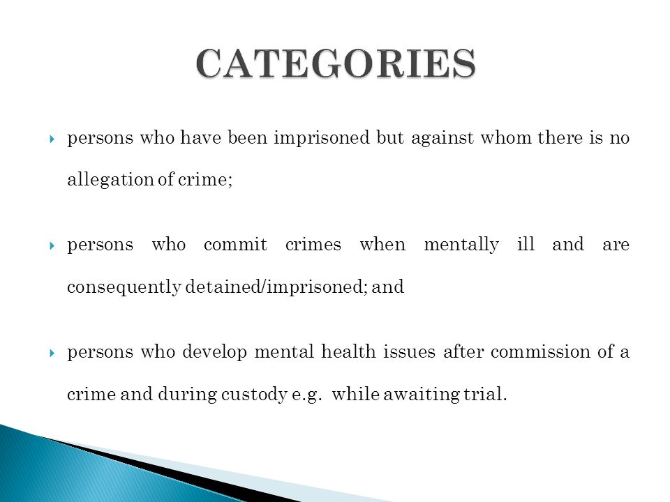 persons who have been imprisoned but against whom there is no allegation of crime; persons who commit crimes when mentally ill and are consequently de