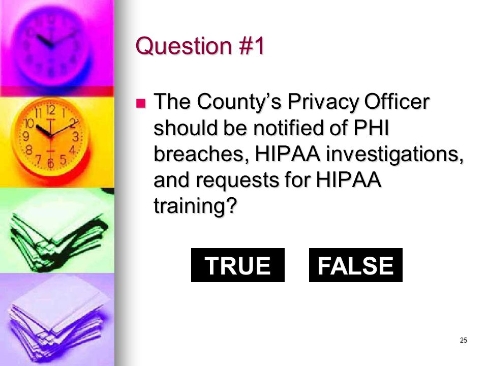 24 HIPAA Quiz Next youll receive a series of questions to be answered either true or false.