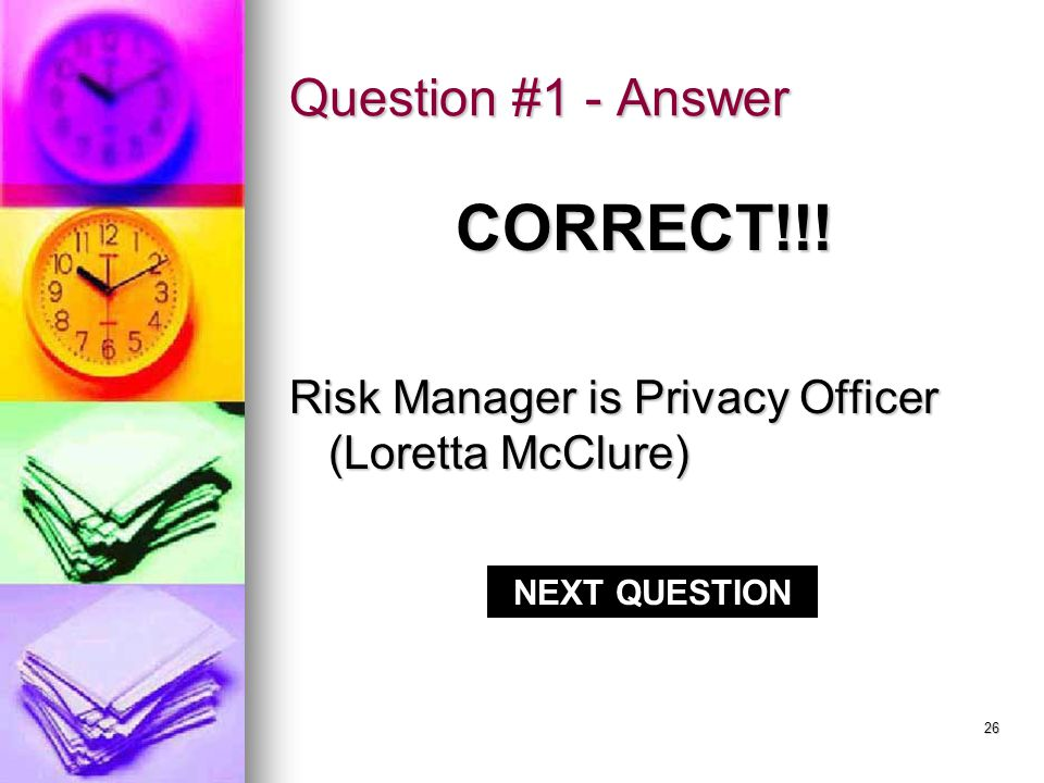 25 Question #1 The Countys Privacy Officer should be notified of PHI breaches, HIPAA investigations, and requests for HIPAA training.