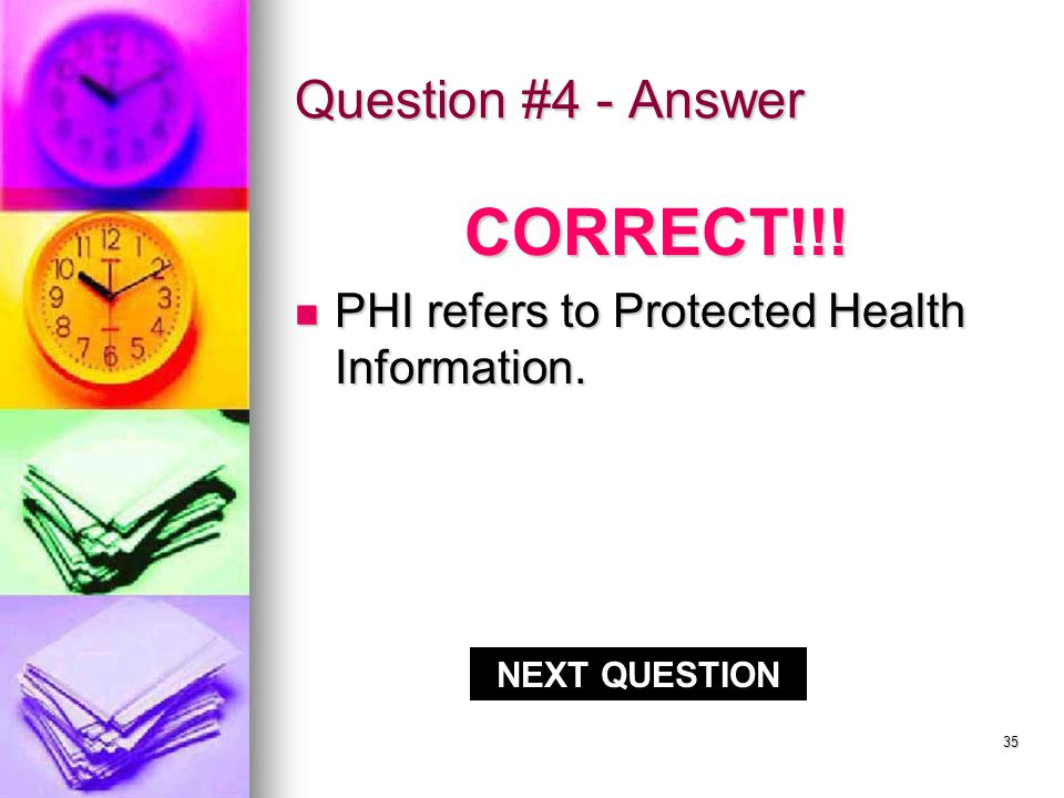 34 Question #4 PHI refers to Protected Health Information.