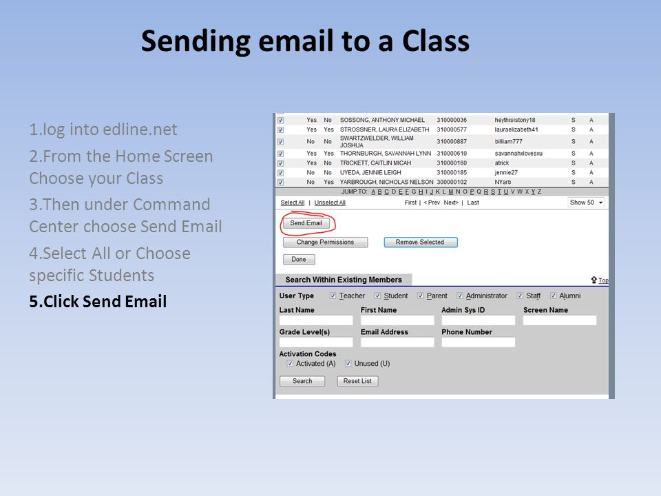 Sending email to a Class 1.log into edline.net 2.From the Home Screen Choose your Class 3.Then under Command Center choose Send Email 4.Select All or