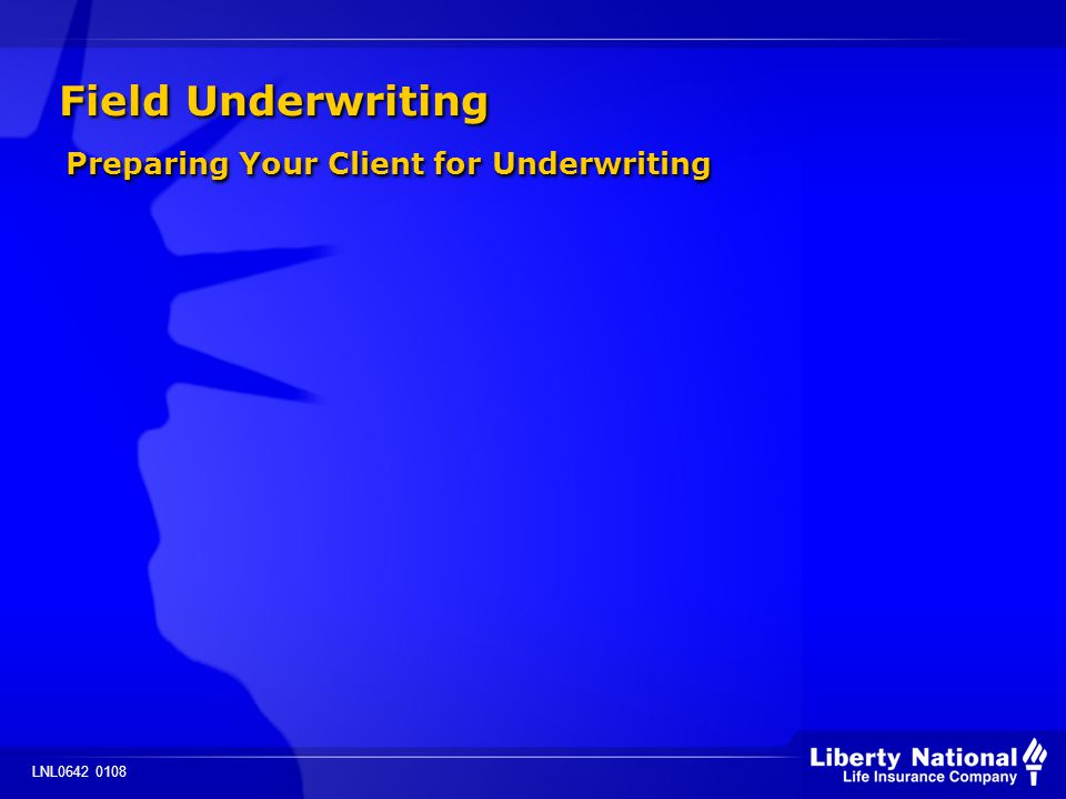 LNL0642 0108 Field Underwriting Preparing Your Client for Underwriting