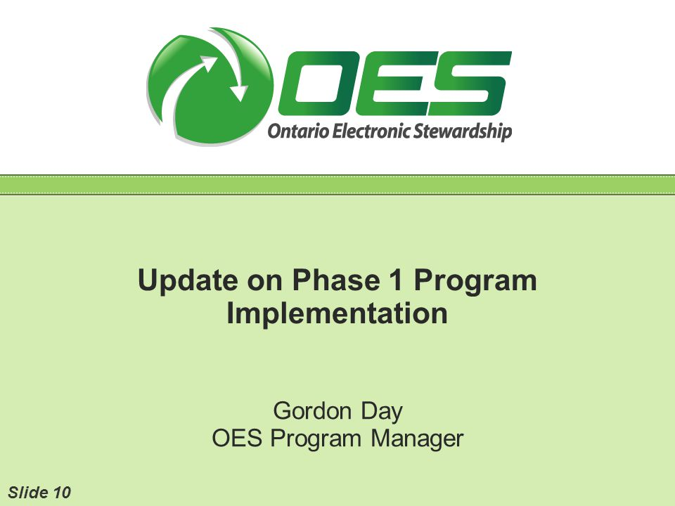 Update on Phase 1 Program Implementation Gordon Day OES Program Manager Slide 10