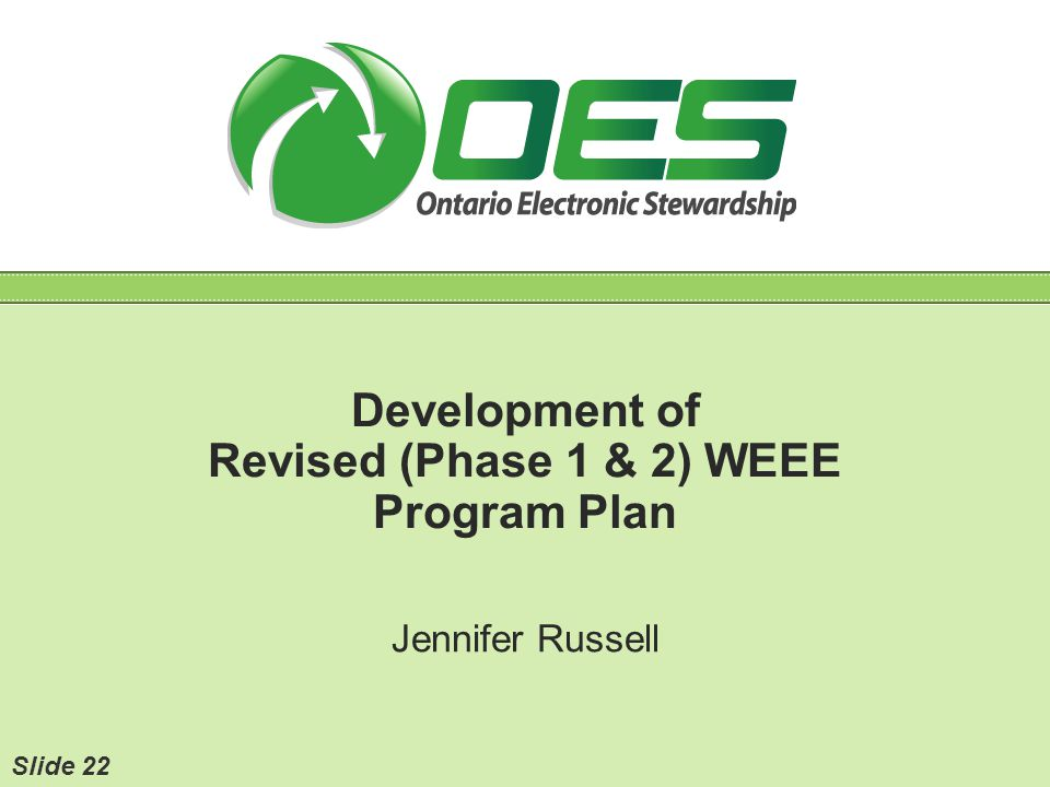 Development of Revised (Phase 1 & 2) WEEE Program Plan Jennifer Russell Slide 22