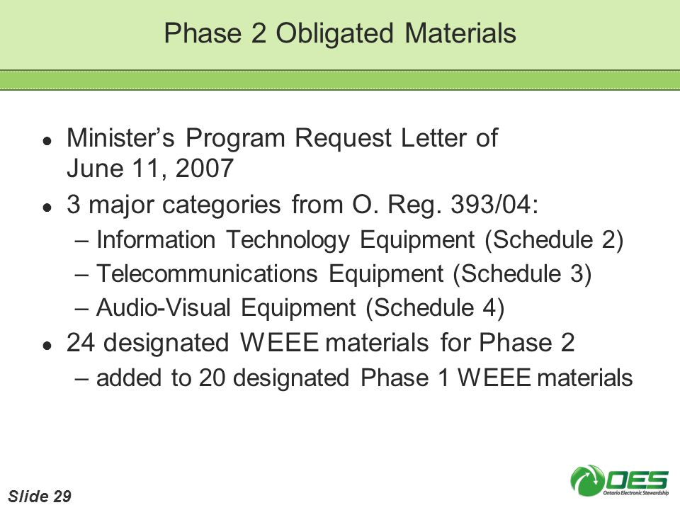 Phase 2 Obligated Materials Ministers Program Request Letter of June 11, 2007 3 major categories from O. Reg. 393/04: –Information Technology Equipmen