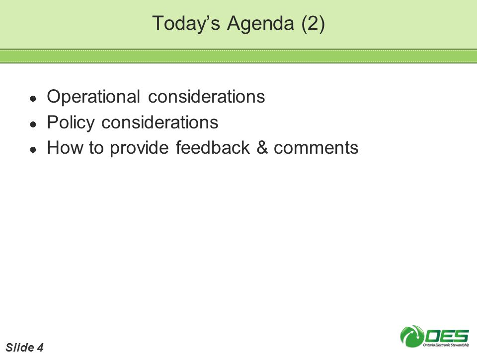Todays Agenda (2) Operational considerations Policy considerations How to provide feedback & comments Slide 4