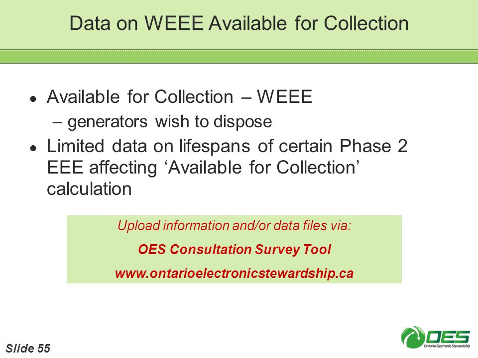 Data on WEEE Available for Collection Available for Collection – WEEE –generators wish to dispose Limited data on lifespans of certain Phase 2 EEE aff