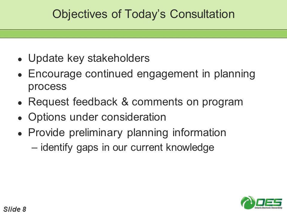 Objectives of Todays Consultation Update key stakeholders Encourage continued engagement in planning process Request feedback & comments on program Op