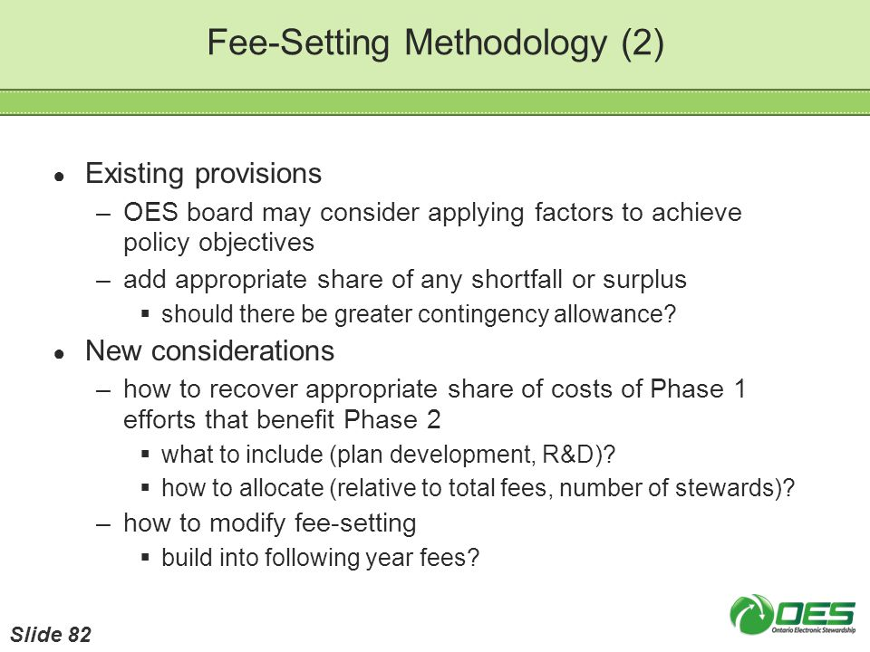 Fee-Setting Methodology (2) Existing provisions –OES board may consider applying factors to achieve policy objectives –add appropriate share of any sh