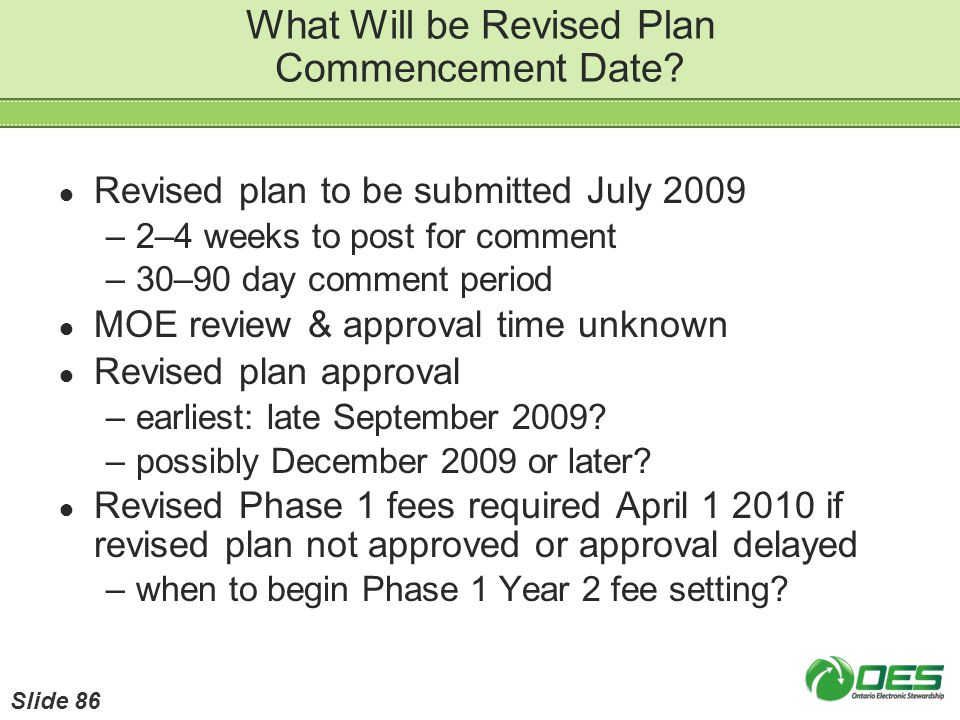 What Will be Revised Plan Commencement Date? Revised plan to be submitted July 2009 –2–4 weeks to post for comment –30–90 day comment period MOE revie