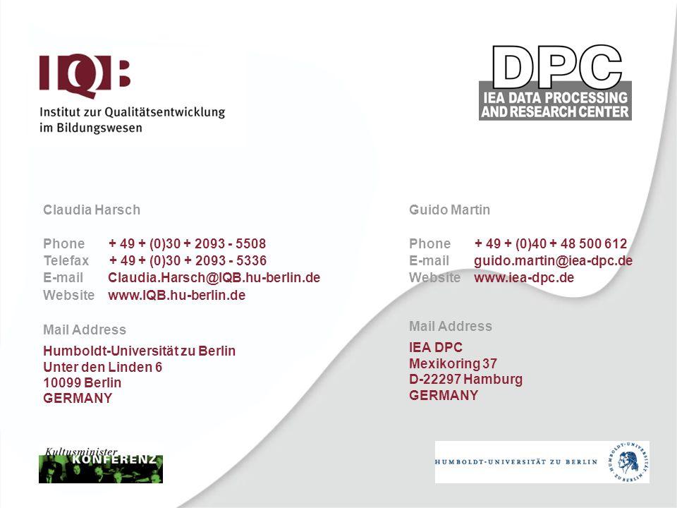Claudia Harsch Phone + 49 + (0)30 + 2093 - 5508 Telefax + 49 + (0)30 + 2093 - 5336 E-mail Claudia.Harsch@IQB.hu-berlin.de Website www.IQB.hu-berlin.de Mail Address Humboldt-Universität zu Berlin Unter den Linden 6 10099 Berlin GERMANY Guido Martin Phone + 49 + (0)40 + 48 500 612 E-mail guido.martin@iea-dpc.de Website www.iea-dpc.de Mail Address IEA DPC Mexikoring 37 D-22297 Hamburg GERMANY