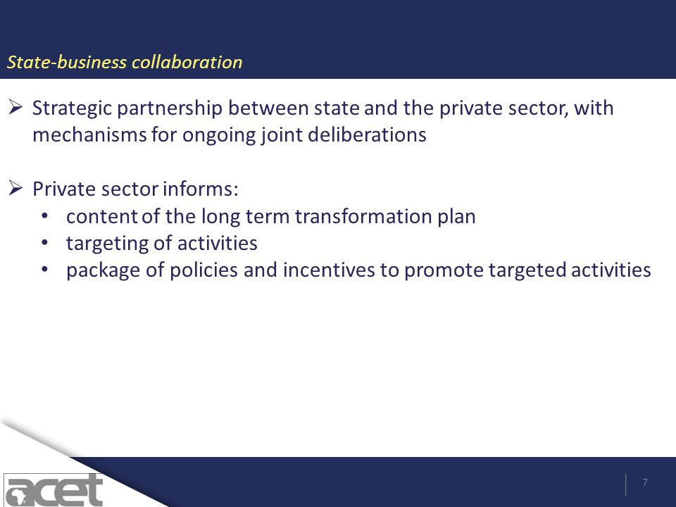 State-business collaboration 7 Strategic partnership between state and the private sector, with mechanisms for ongoing joint deliberations Private sec