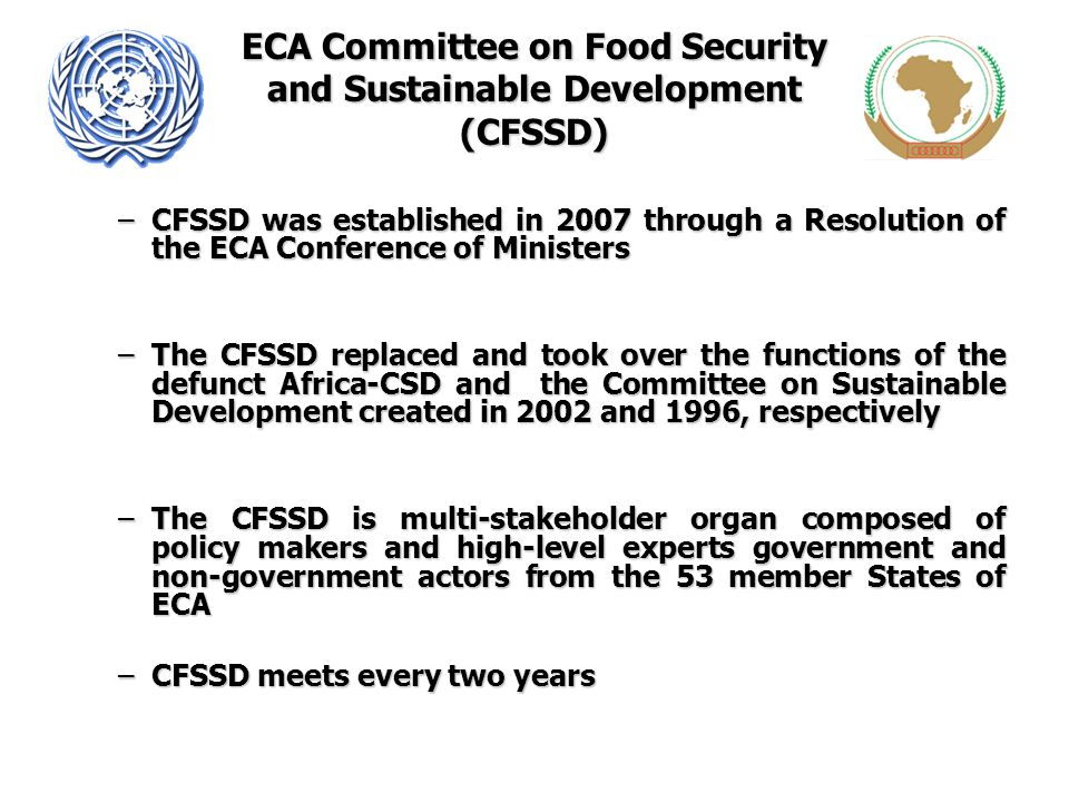 ECA Committee on Food Security and Sustainable Development (CFSSD) –CFSSD was established in 2007 through a Resolution of the ECA Conference of Minist