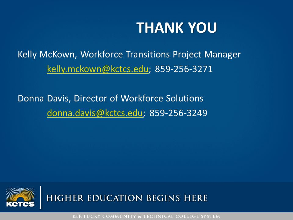 THANK YOU Kelly McKown, Workforce Transitions Project Manager Donna Davis, Director of Workforce Solutions