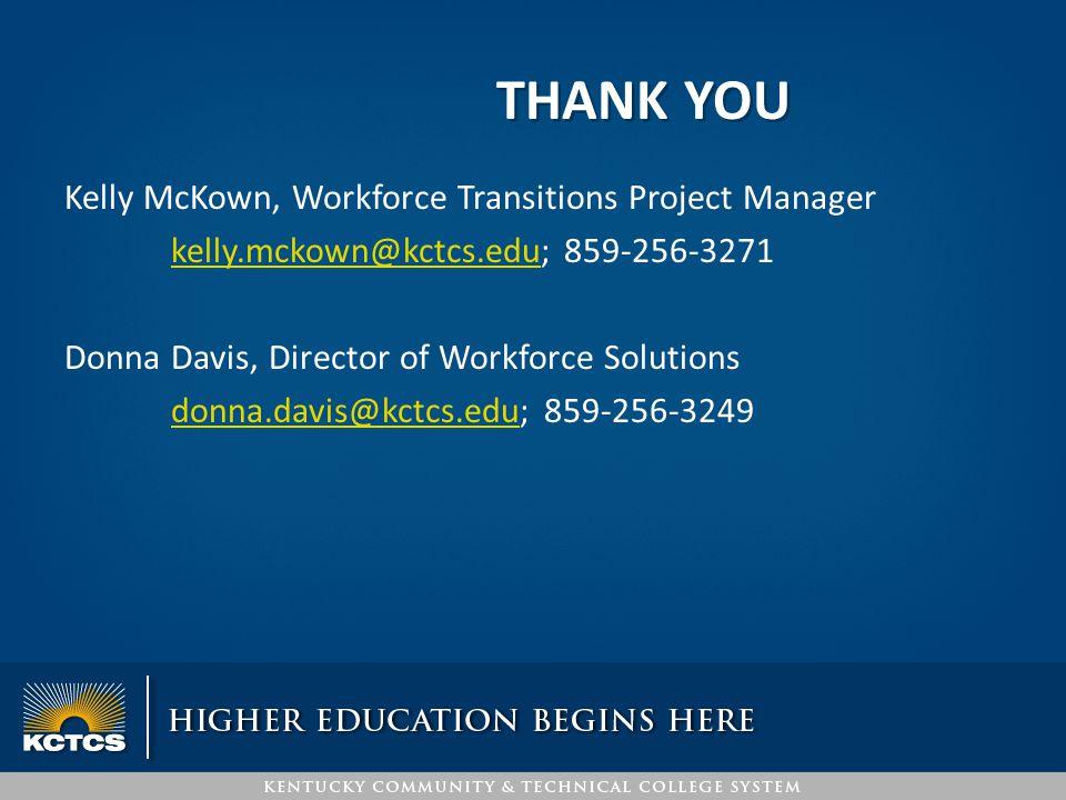 THANK YOU Kelly McKown, Workforce Transitions Project Manager kelly.mckown@kctcs.edukelly.mckown@kctcs.edu; 859-256-3271 Donna Davis, Director of Work