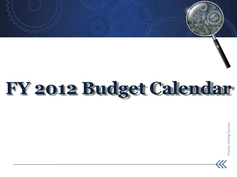 Priority Setting Session FY 2012 Budget Calendar