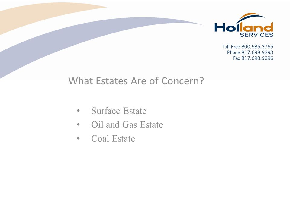 Surface Estate Oil and Gas Estate Coal Estate What Estates Are of Concern