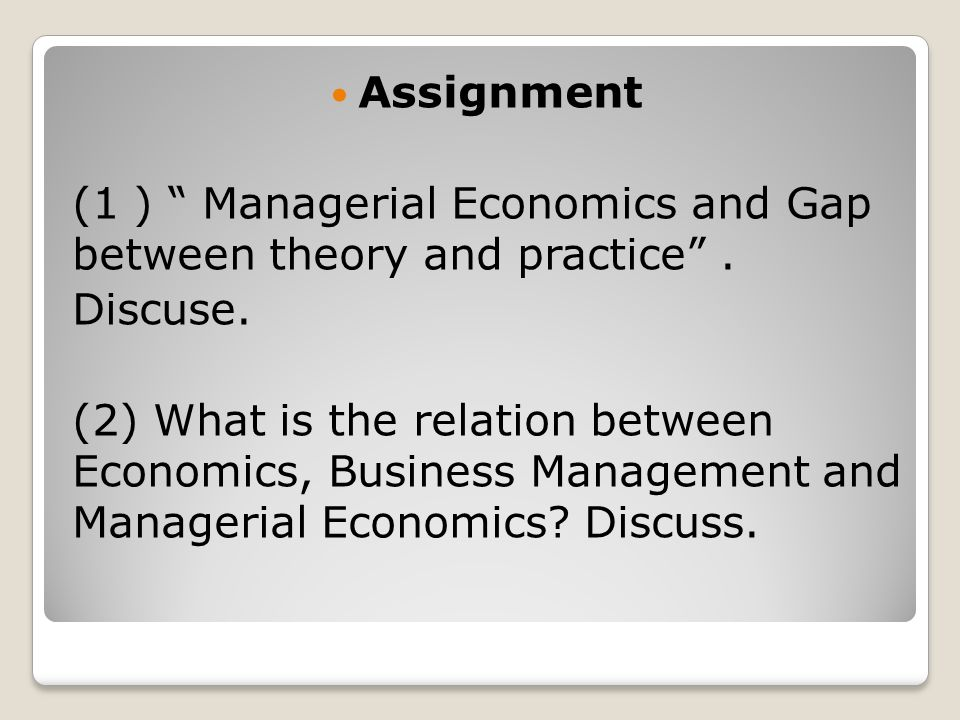 Assignment (1 ) Managerial Economics and Gap between theory and practice.