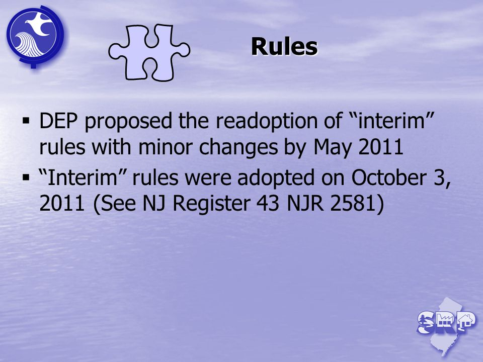 DEP proposed the readoption of interim rules with minor changes by May 2011 Interim rules were adopted on October 3, 2011 (See NJ Register 43 NJR 2581) Rules