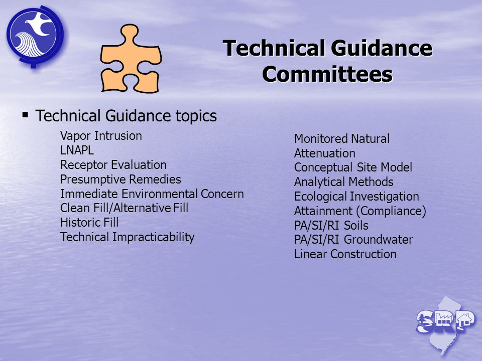 Technical Guidance topics Vapor Intrusion LNAPL Receptor Evaluation Presumptive Remedies Immediate Environmental Concern Clean Fill/Alternative Fill Historic Fill Technical Impracticability Technical Guidance Committees Monitored Natural Attenuation Conceptual Site Model Analytical Methods Ecological Investigation Attainment (Compliance) PA/SI/RI Soils PA/SI/RI Groundwater Linear Construction