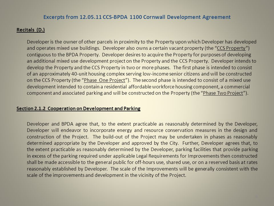 Excerpts from 12.05.11 CCS-BPDA 1100 Cornwall Development Agreement Recitals (D.) Developer is the owner of other parcels in proximity to the Property upon which Developer has developed and operates mixed use buildings.