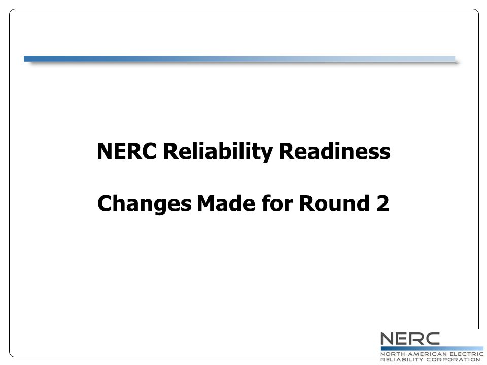 NERC Reliability Readiness Changes Made for Round 2