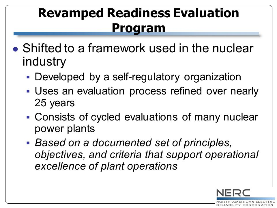 Shifted to a framework used in the nuclear industry Developed by a self-regulatory organization Uses an evaluation process refined over nearly 25 year